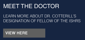 Meet the doctor | Learn more about Dr. Cotterill's designation of Fellow of the ISHRS| view here
