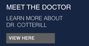 Meet the doctor | Learn more about Dr. Cotterill | view here