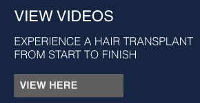 VIEW VIDEOS | EXPERIENCE A HAIR TRANSPLANT FROM START TO FINISH | VIEW HERE